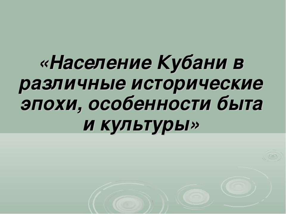 «Население Кубани в различные исторические эпохи, особенности быта и культуры»