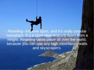 Abseiling- extreme sport, and it's really popular nowadays. It`s a controlled...