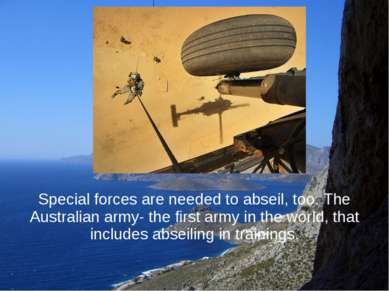 Special forces are needed to abseil, too. The Australian army- the first army...