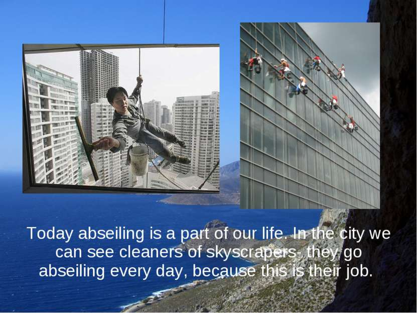 Today abseiling is a part of our life. In the city we can see cleaners of sky...