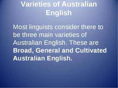Varieties of Australian English Most linguists consider there to be three mai...