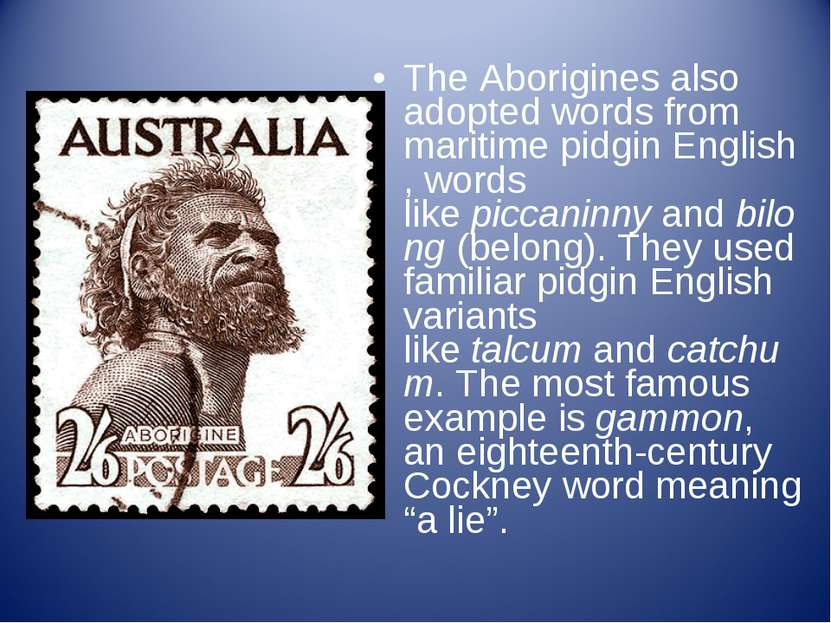 The Aborigines also adopted words from maritime pidgin English, words like pi...