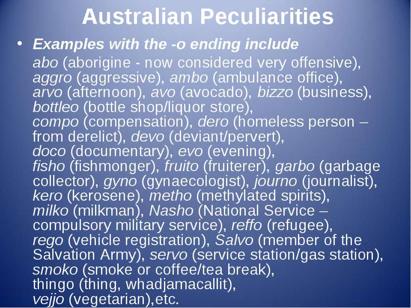 Australian Peculiarities Examples with the -o ending include abo (aborigine -...