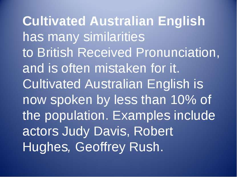 Cultivated Australian English has many similarities to British Received Pronu...