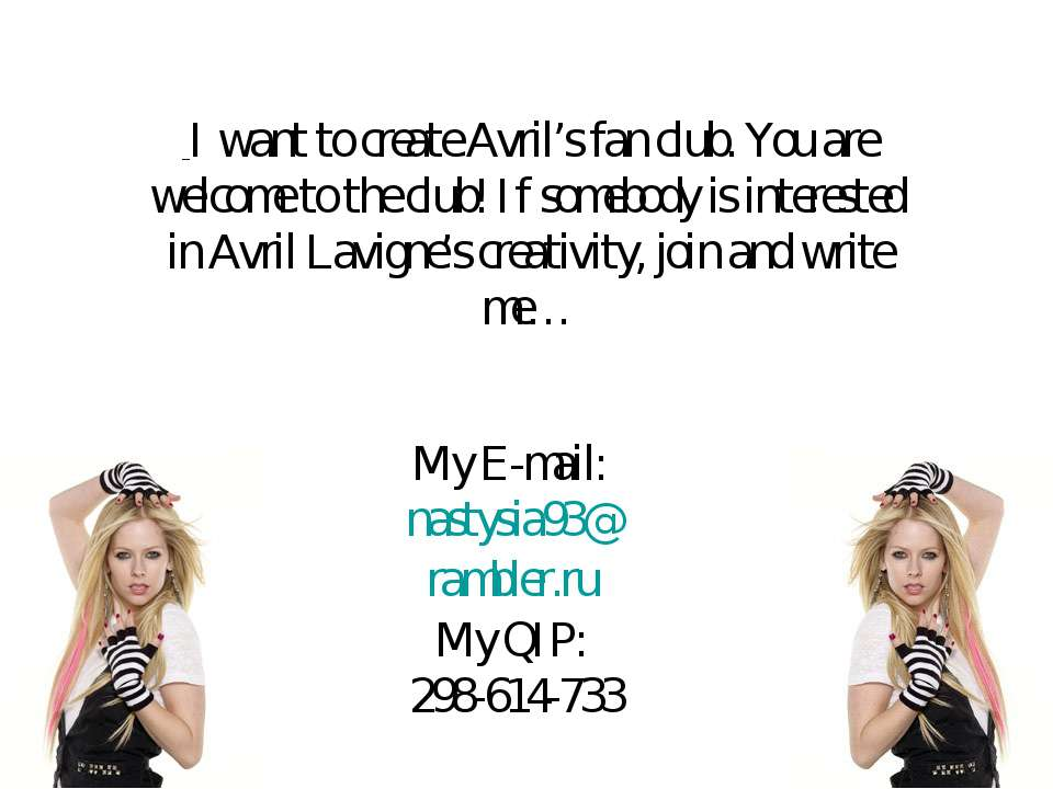 I want to create Avril's fan club. You are welcome to the club! If somebody i...