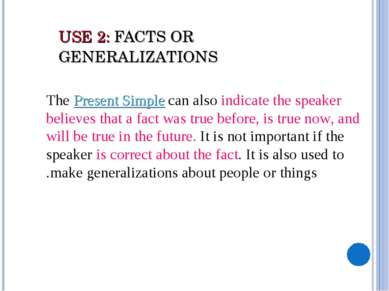 USE 2: FACTS OR GENERALIZATIONS      The Present Simple can also indicate the...