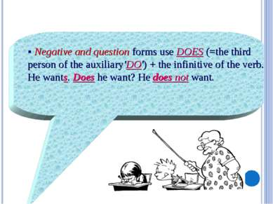 §Negative and question forms use DOES (=the third person of the auxiliary'DO...