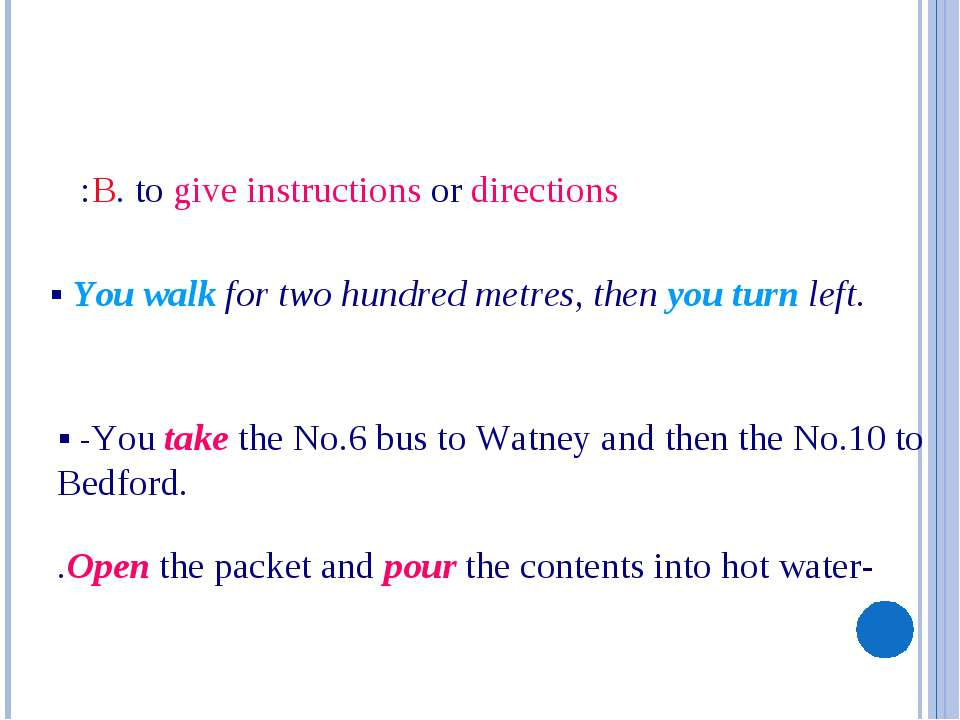 §You walk for two hundred metres, then you turn left. B. to give instruction...