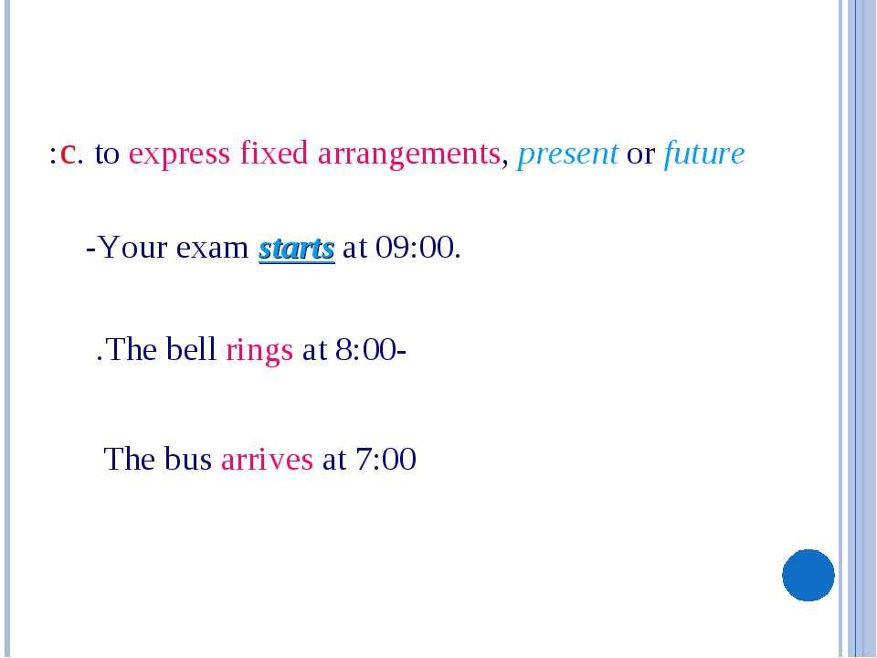 -Your exam starts at 09:00. c. to express fixed arrangements, present or futu...