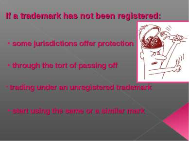 If a trademark has not been registered: some jurisdictions offer protection t...