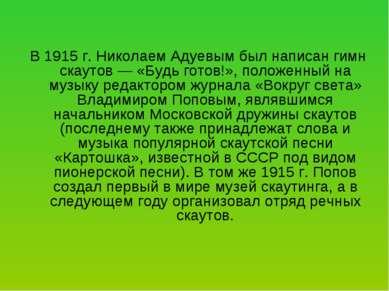 В 1915 г. Николаем Адуевым был написан гимн скаутов — «Будь готов!», положенн...