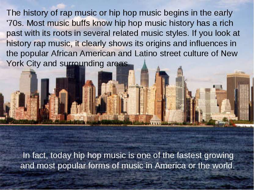 The history of rap music or hip hop music begins in the early '70s. Most musi...