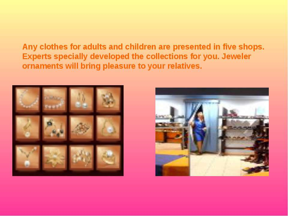 Any clothes for adults and children are presented in five shops. Experts spec...