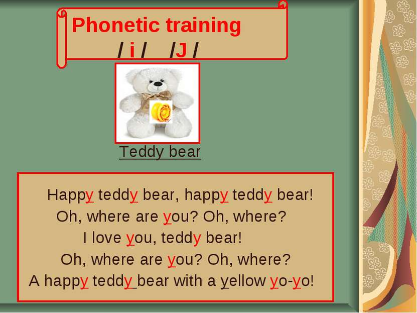 Phonetic training / i / /J / Teddy bear Нappy teddy bear, happy teddy bear! O...