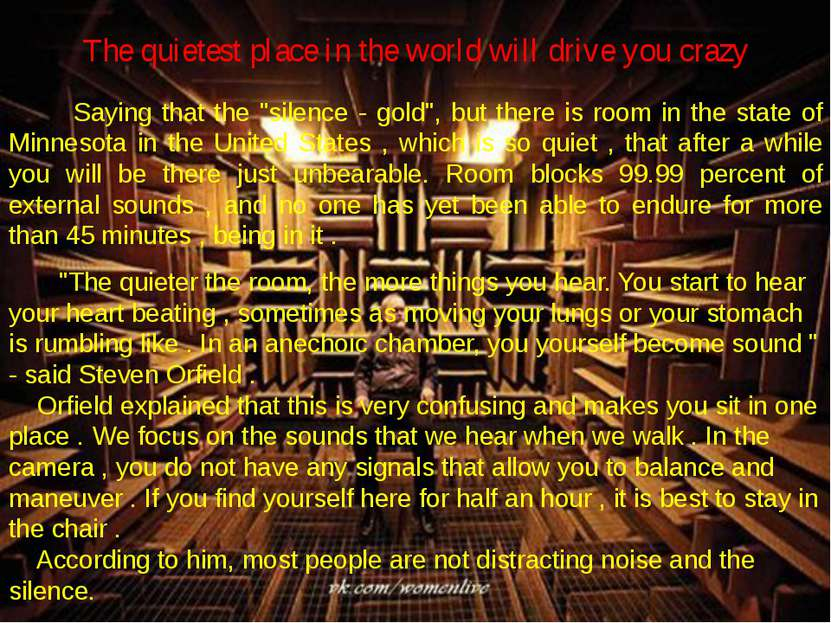 "The quietest place in the world will drive you crazy  Saying that the ""silenc..."