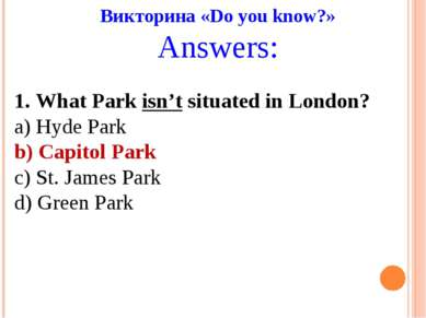 Викторина «Do you know?» Answers: 1. What Park isn't situated in London? a) H...