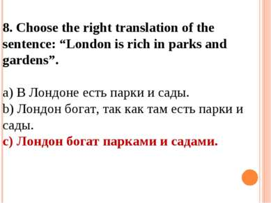 "8. Choose the right translation of the sentence: ""London is rich in parks and..."