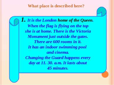 1. It is the London home of the Queen. When the flag is flying on the top she...