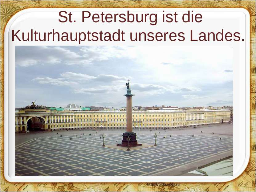 St.Petersburg ist die Kulturhauptstadt unseres Landes.