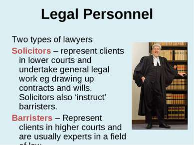 Legal Personnel Two types of lawyers Solicitors – represent clients in lower ...