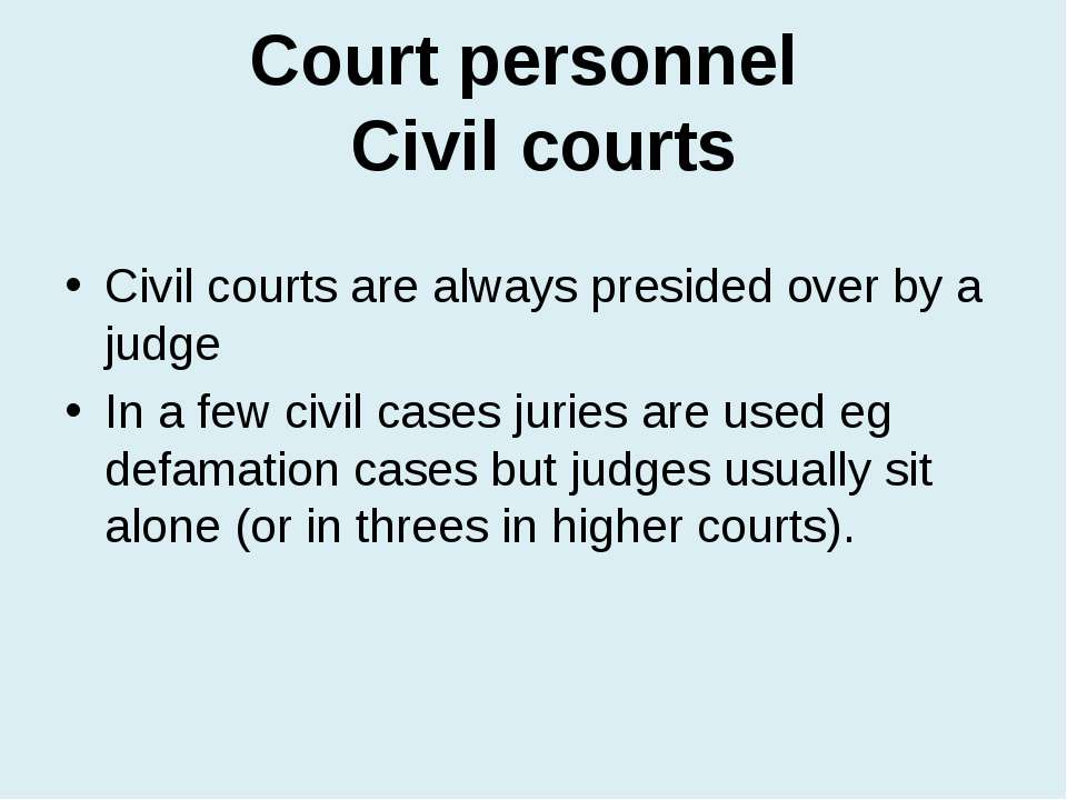 Court personnel Civil courts Civil courts are always presided over by a judge...
