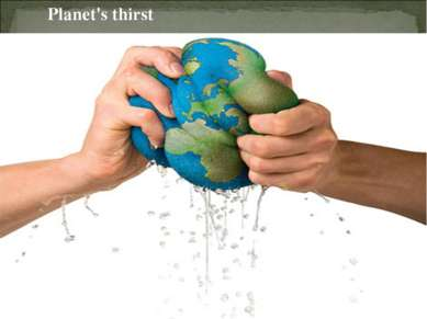 Planet's thirst