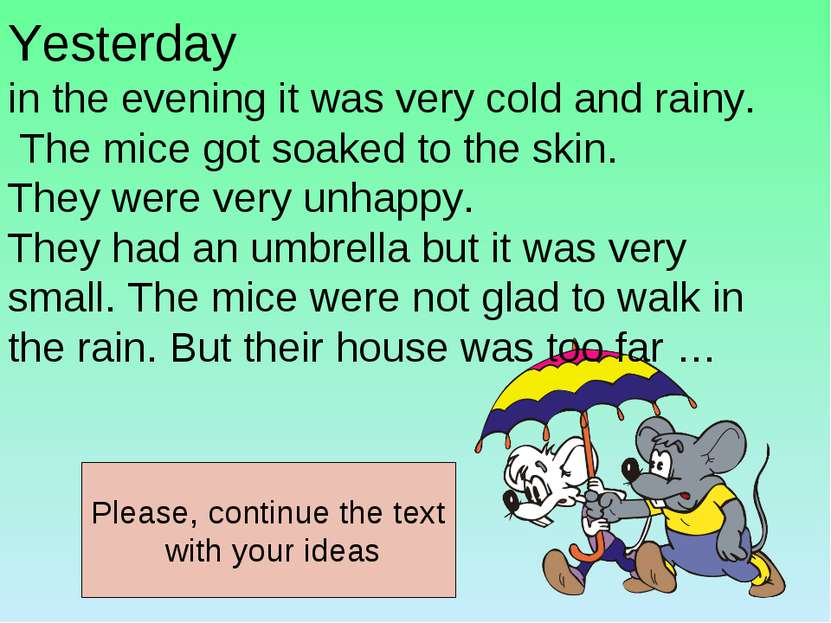 Yesterday in the evening it was very cold and rainy. The mice got soaked to t...