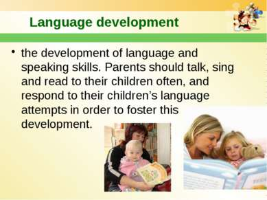 Language development the development of language and speaking skills. Parents...