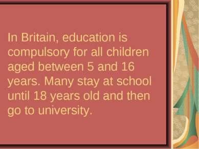 In Britain, education is compulsory for all children aged between 5 and 16 ye...