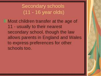 Secondary schools (11 - 16 year olds) Most children transfer at the age of 11...