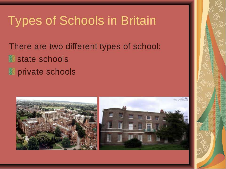 Types of Schools in Britain There are two different types of school: state sc...