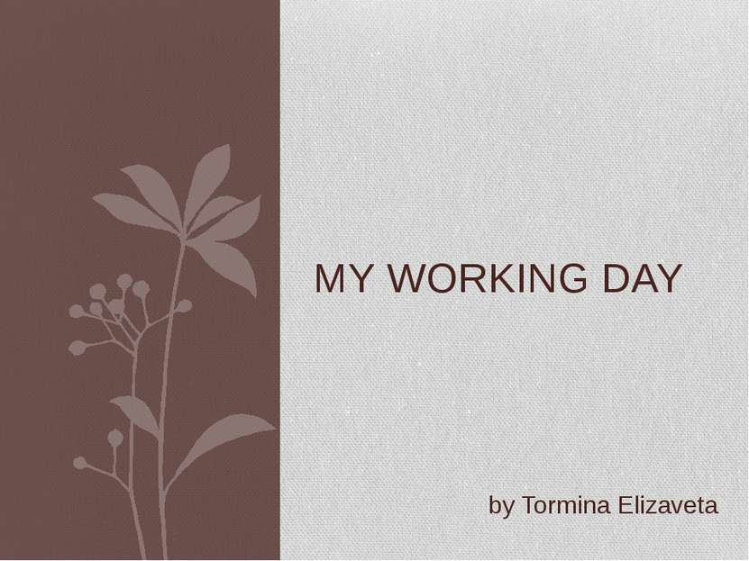 MY WORKING DAY by Tormina Elizaveta