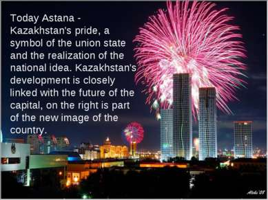 Today Astana - Kazakhstan's pride, a symbol of the union state and the realiz...