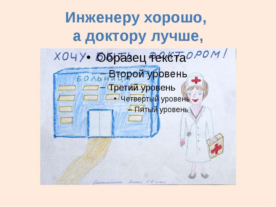 Инженеру хорошо, а доктору лучше,