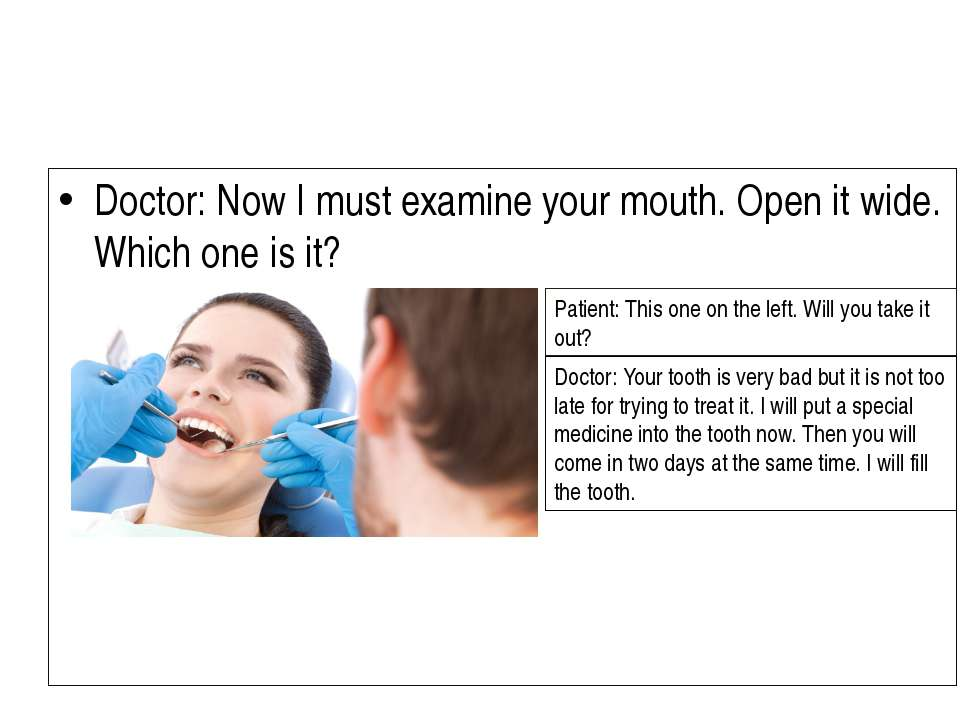 Doctor: Now I must examine your mouth. Open it wide. Which one is it? Patient...