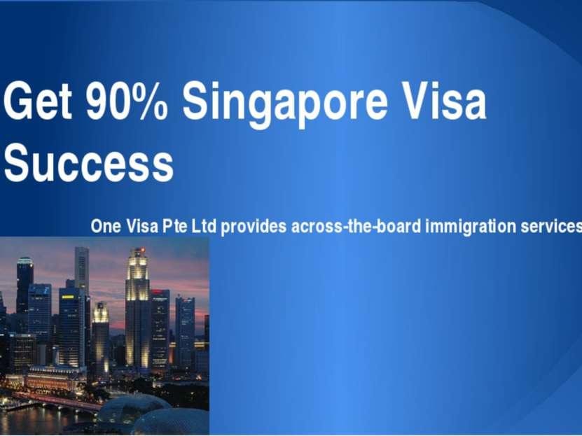 Get 90% Singapore Visa Success One Visa Pte Ltd provides across-the-board imm...