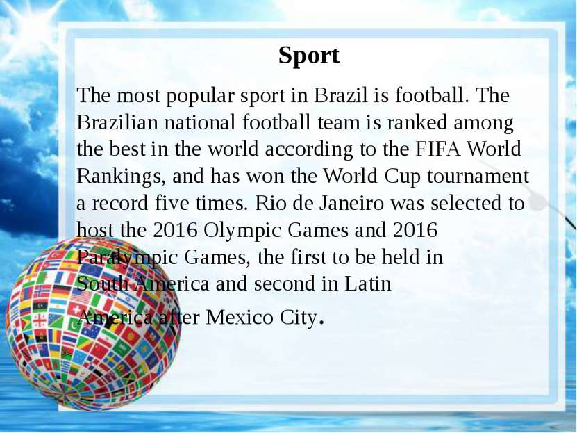 Sport The most popular sport in Brazil is football. The Brazilian national fo...