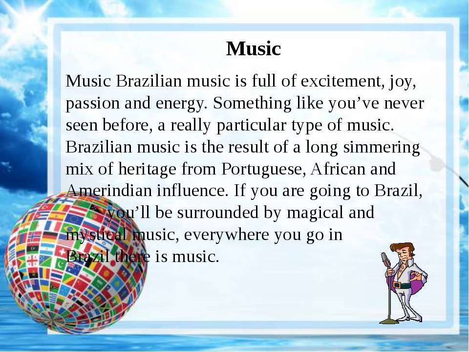 Music Music Brazilian music is full of excitement, joy, passion and energy. S...