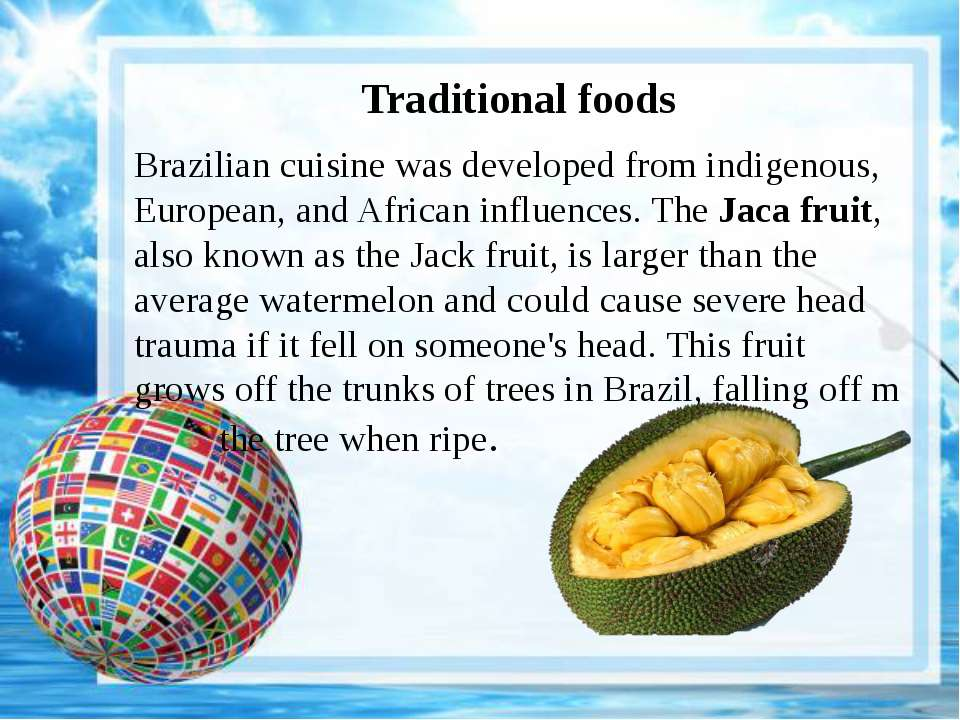 Traditional foods Brazilian cuisine was developed from indigenous, European, ...