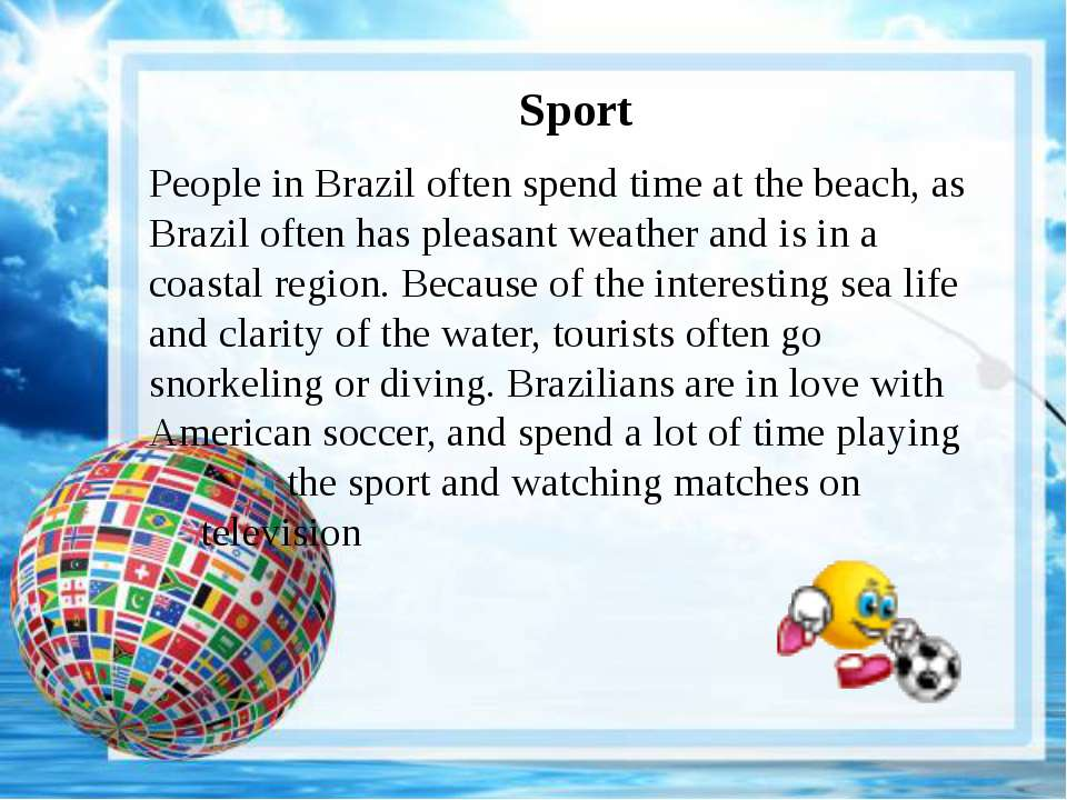 Sport People in Brazil often spend time at the beach, as Brazil often has ple...