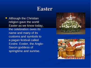 Easter Although the Christian religion gave the world Easter as we know today...
