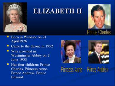 ELIZABETH II Born in Windsor on 21 April1926 Came to the throne in 1952 Was c...