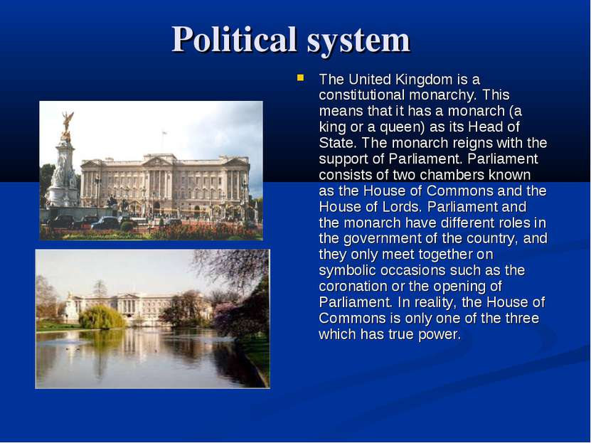 Political system The United Kingdom is a constitutional monarchy. This means ...