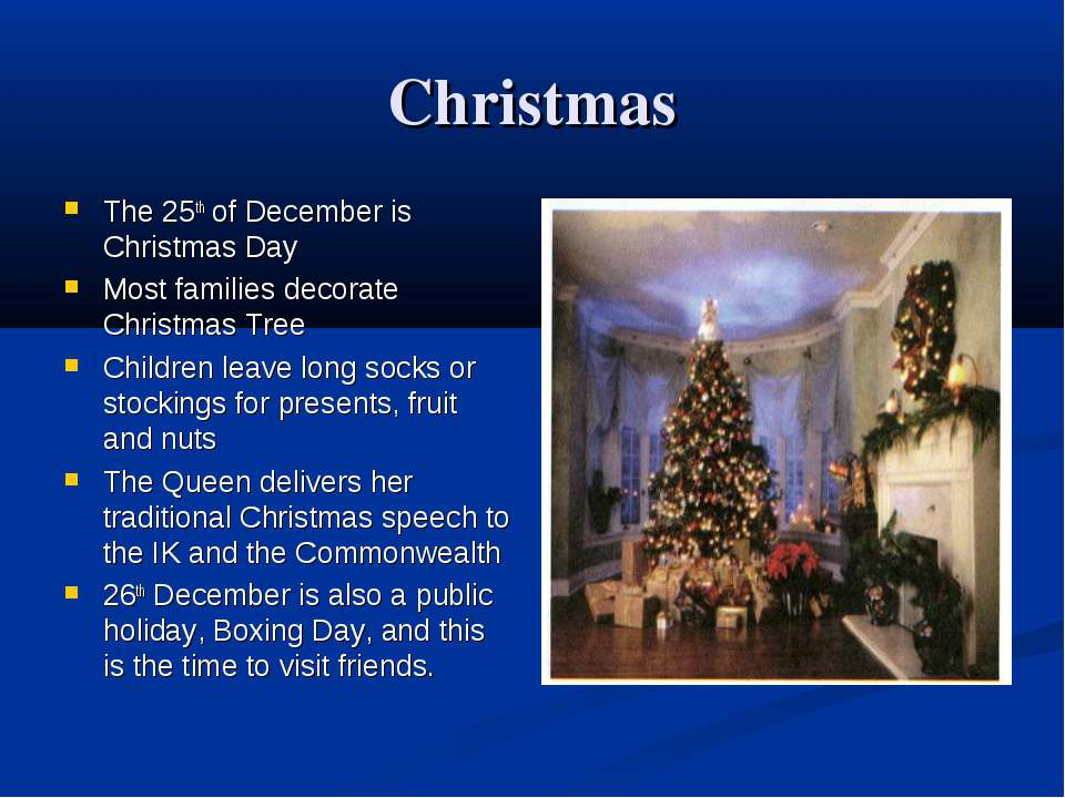 Christmas The 25th of December is Christmas Day Most families decorate Christ...