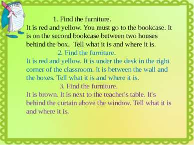 1. Find the furniture. It is red and yellow. You must go to the bookcase. It ...