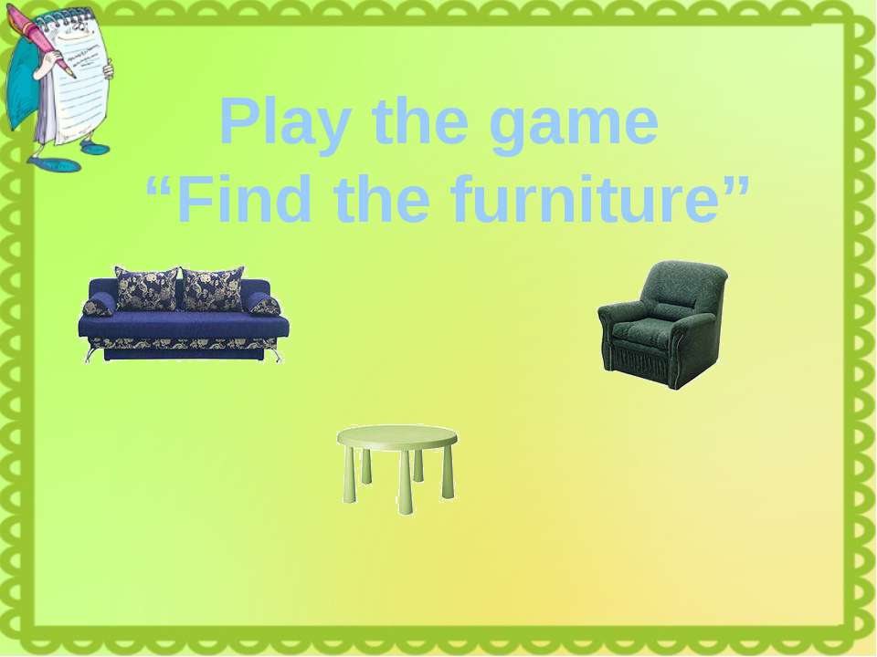 "Play the game ""Find the furniture"""