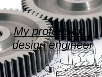 My profession - design engineer