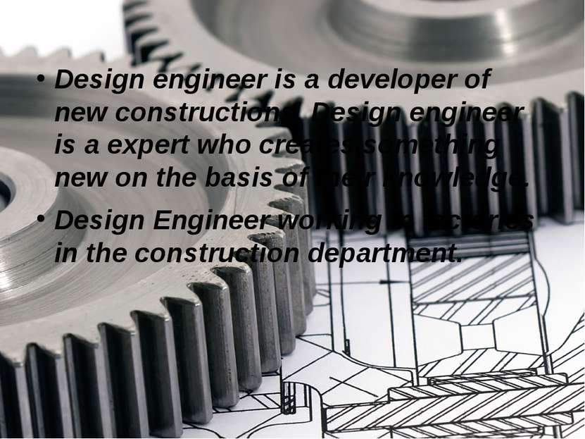 Design engineer is a developer of new constructions. Design engineer is a exp...