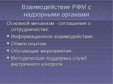 Взаимодействие РФМ с надзорными органами Основной механизм - соглашения о сот...