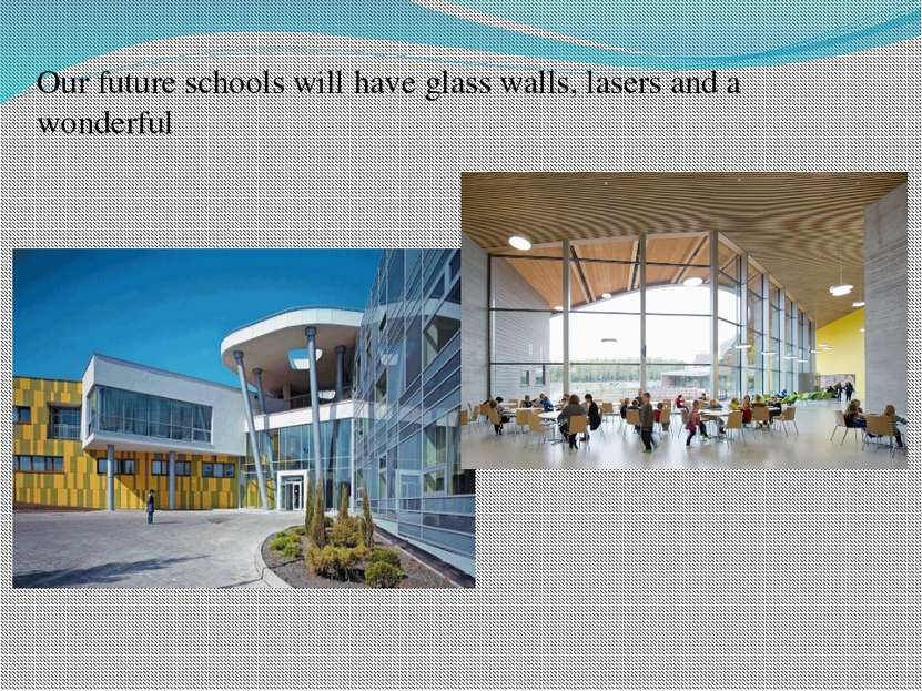 Our future schools will have glass walls, lasers and a wonderful